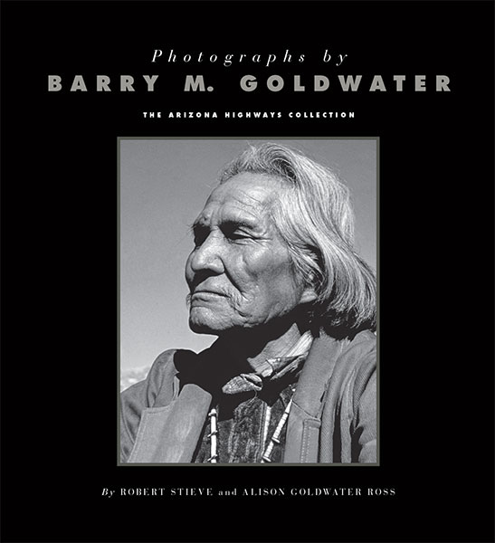 Photographs by Barry M. Goldwater: The Arizona Highways Collection
