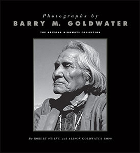 Photographs by Barry M. Goldwater: The Arizona Highways Collection (NEW)
